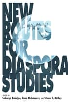 New Routes for Diaspora Studies ebook by Sukanya Banerjee,Aims McGuinness,Steven C. McKay