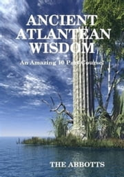 Ancient Atlantean Wisdom: An Amazing 10 Part Course ekitaplar by The Abbotts