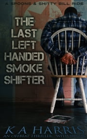 The Last Left-Handed Smoke Shifter ebook by K  A Harris