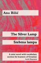 The Silver Lamp / Srebrna lampa - A mini novel with vocabulary section for learners of Croatian ebook by Ana Bilic