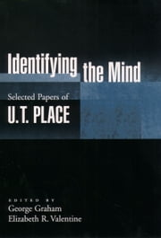 Identifying the Mind: Selected Papers of U. T. Place ebook by U. T. Place,George Graham,Elizabeth R. Valentine