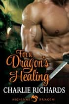 For a Dragon's Healing ebook by Charlie Richards