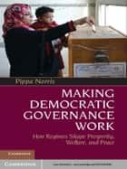 Making Democratic Governance Work ebook by Pippa Norris