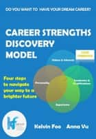 Career Strengths Discovery Model ebook by Kelvin Foo, Anna Vu