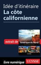 Idée d'itinéraire - La côte californienne eBook by Collectif
