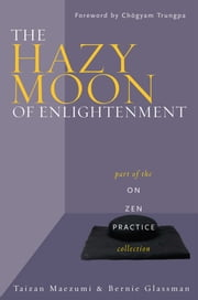 The Hazy Moon of Enlightenment - Part of the On Zen Practice collection ebook by Bernie Glassman,Taizan Maezumi Roshi,Daishin John Buksbazen,Wendy Egyoku Nakao,Chogyam Trungpa