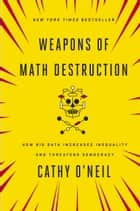 Weapons of Math Destruction ebook by Cathy O'Neil