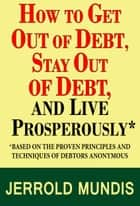 How to Get Out of Debt, Stay Out of Debt, and Live Prosperously* ebook de Jerrold Mundis
