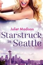 Starstruck In Seattle (novella) (Novella) ebook by Juliet Madison
