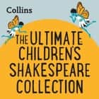 Collins – The Ultimate Children's Shakespeare Collection: For ages 7–11 audiobook by William Shakespeare