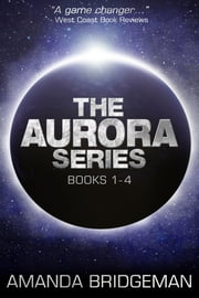 The Aurora Series Box Set #1 (Books 1-4) ebook by Amanda Bridgeman