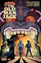 Big Trouble in Little China: Old Man Jack #6 ebook by John Carpenter, Anthony Burch, Jorge Corona,...