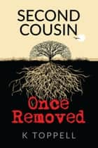 Second Cousin, Once Removed ebook by K Toppell