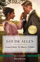 Least Likely to Marry a Duke ebook by Louise Allen