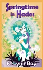 Springtime in Hades ebook by K. Lynn Bay, Kathlena L. Contreras