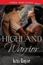 Highland Warrior ebook by Kris Royce