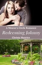 Redeeming Johnny - Weaver's Circle, #2 ebook by Christa Maurice