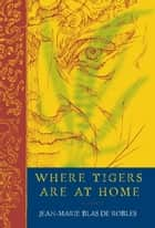 Where Tigers Are at Home ebook by Mike Mitchell, Jean-Marie Blas de Robles