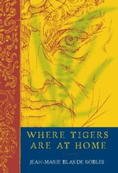 Where Tigers Are at Home ebook by Jean-Marie Blas de Robles