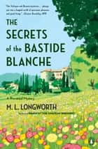 The Secrets of the Bastide Blanche ebook by M. L. Longworth