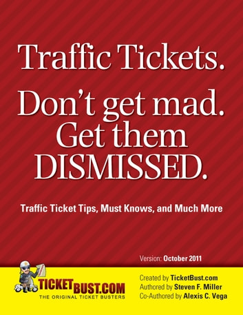 Traffic Tickets. Don't Get Mad. Get Them Dismissed.: Traffic Ticket Tips, Must Knows, and Much More ebook by Steve Miller