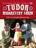 Tudor Monastery Farm - Life in rural England 500 years ago ebook by Peter Ginn, Ruth Goodman
