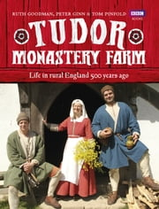 Tudor Monastery Farm - Life in rural England 500 years ago ebook by Peter Ginn,Ruth Goodman