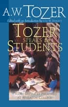 Tozer Speaks to Students - Chapel Messages Preached at Wheaton College ebook by A. W. Tozer, Lyle W. Dorsett