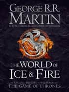 The World of Ice and Fire: The Untold History of Westeros and the Game of Thrones ebook by George R.R. Martin, Elio M. Garcia Jr., Linda Antonsson