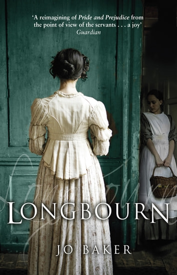 Longbourn - A novel of Pride and Prejudice below stairs ebook by Jo Baker