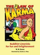 The Flaw of Karma: Buddhist Limericks for Fun and Enlightenment ebook by W.W. Rowe