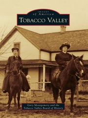 Tobacco Valley ebook by Gary Montgomery,Tobacco Valley Board of History