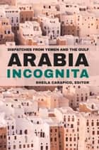 Arabia Incognita ebook by Sheila Carapico,MERIP