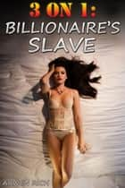 3 on 1: Billionaire's Slave ebook by