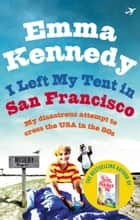 I Left My Tent in San Francisco ebook by Emma Kennedy