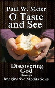 O Taste and See - Discovering God Through Imaginative Meditations ebook by Paul W. Meier