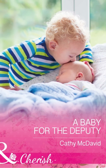 A Baby For The Deputy (Mills & Boon Cherish) (Mustang Valley, Book 9) ebook by Cathy McDavid