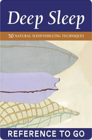 Deep Sleep: Reference to Go - 50 Natural Sleep-Inducing Techniques ebook by Chronicle Books