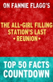 The All-Girl Filling Station's Last Reunion: Top 50 Facts Countdown ebook by TK Parker