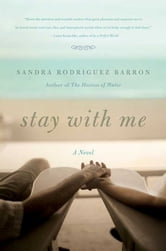 Stay with Me - A Novel ebook by Sandra Rodriguez Barron