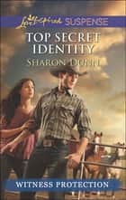 Top Secret Identity (Mills & Boon Love Inspired Suspense) eBook by Sharon Dunn