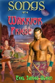 Songs of a Warrior Priest ebook by Teel James Glenn