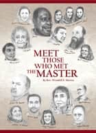 Meet Those Who Met the Master ebook by Wendell E. Mettey