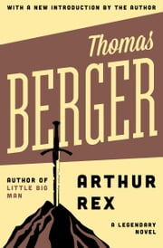 Arthur Rex - A Legendary Novel ebook by Thomas Berger