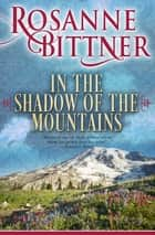 In the Shadow of the Mountains ebook by Rosanne Bittner