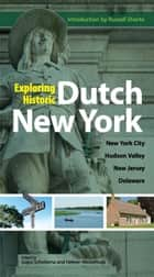 Exploring Historic Dutch New York - New York City * Hudson Valley * New Jersey * Delaware ebook by Gajus Scheltema, Heleen Westerhuijs, Russell Shorto