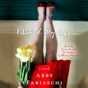 I Liked My Life - A Novel audiobook by Abby Fabiaschi
