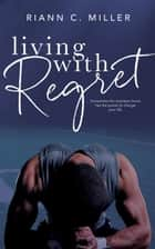 Living With Regret ebook by Riann C. Miller
