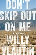 Don't Skip Out on Me - A Novel ebook by Willy Vlautin