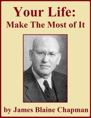 Your Life — Make the Most of It ebook by James Blaine Chapman